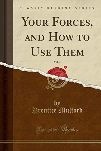 your-forces-and-how-to-use-them-vol-3-classic-reprint