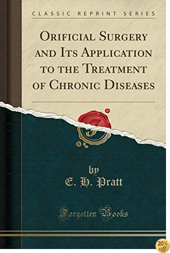 TOrificial Surgery and Its Application to the Treatment of Chronic Diseases (Classic Reprint)