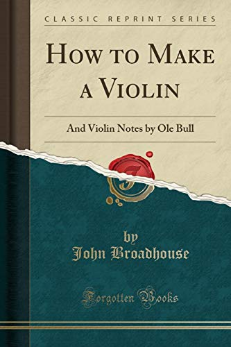 how-to-make-a-violin-and-violin-notes-by-ole-bull-classic-reprint
