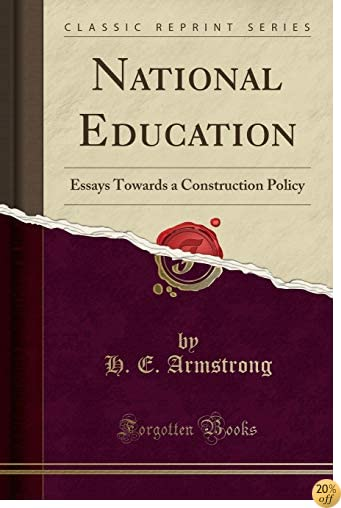 National Education: Essays Towards a Construction Policy (Classic Reprint)