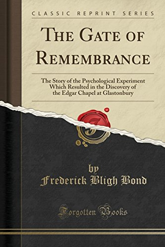 the-gate-of-remembrance-the-story-of-the-psychological-experiment-which-resulted-in-the-discovery-of-the-edgar-chapel-at-glastonbury-classic-reprint