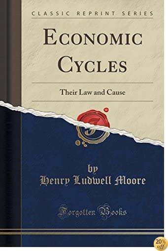 Economic Cycles: Their Law and Cause (Classic Reprint)