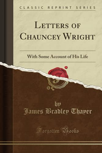 letters-of-chauncey-wright-with-some-account-of-his-life-classic-reprint