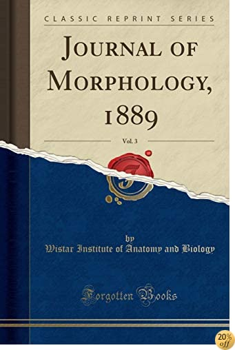 Journal of Morphology, 1889, Vol. 3 (Classic Reprint)