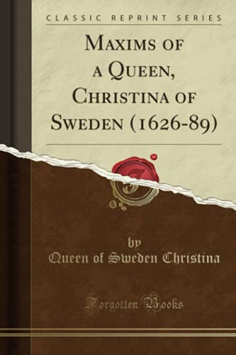 maxims-of-a-queen-christina-of-sweden-1626-89-classic-reprint