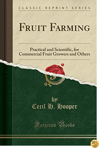 Fruit Farming: Practical and Scientific, for Commercial Fruit Growers and Others (Classic Reprint)