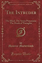 The Intruder and Other Plays: The Blind, The…