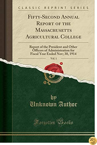 Fifty-Second Annual Report of the Massachusetts Agricultural College, Vol. 1: Report of the President and Other Officers of Administration for Fiscal Year Ended Nov; 30, 1914 (Classic Reprint)