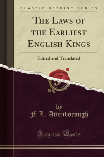 the-laws-of-the-earliest-english-kings-edited-and-translated-classic-reprint