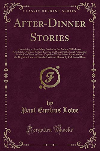 after-dinner-stories-containing-a-great-many-stories-by-the-author-which-are-absolutely-original-both-in-essence-and-construction-and-appearing-of-the-brightest-gems-of-standard-wit-and-hu