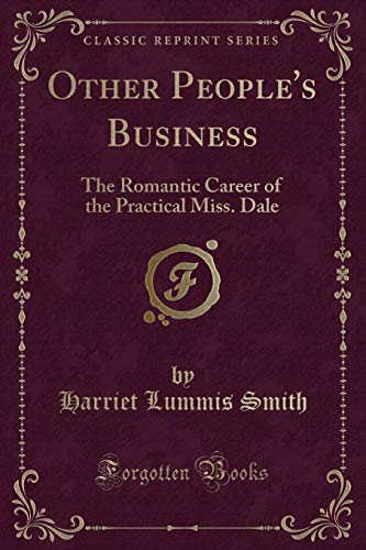 other-peoples-business-the-romantic-career-of-the-practical-miss-dale-classic-reprint