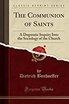 The Communion of Saints: A Dogmatic Inquiry…