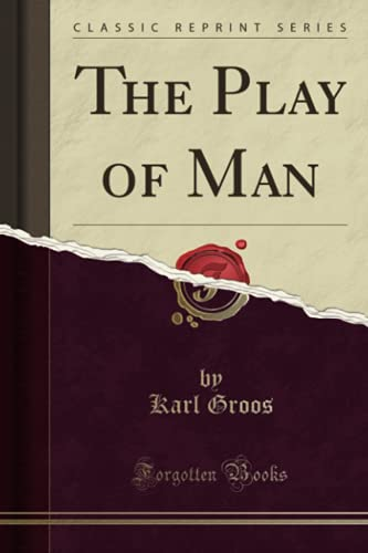 the-play-of-man-classic-reprint