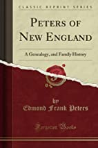 Peters of New England: A Genealogy, and…