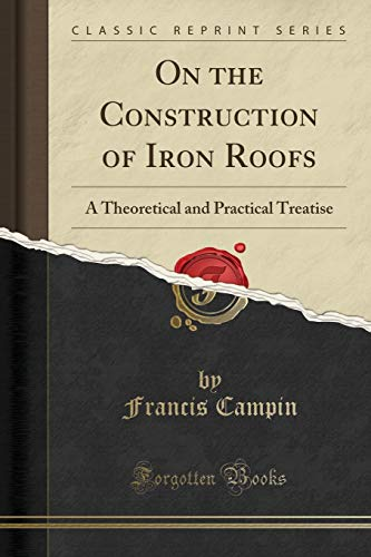 on-the-construction-of-iron-roofs-a-theoretical-and-practical-treatise-classic-reprint