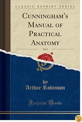 Cunningham's Manual of Practical Anatomy, Vol. 1 (Classic Reprint)
