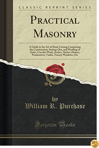 Practical Masonry: A Guide to the Art of Sto
