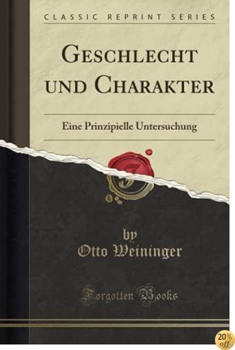 Geschlecht und Charakter: Eine Prinzipielle Untersuchung (Classic Reprint) (German Edition)
