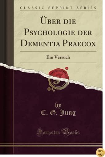 Ãœber die Psychologie der Dementia Praecox: Ein Versuch (Classic Reprint) (German Edition)
