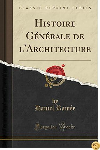 Histoire Générale de l'Architecture (Classic Reprint) (French Edition)