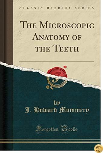 The Microscopic Anatomy of the Teeth (Classic Reprint)
