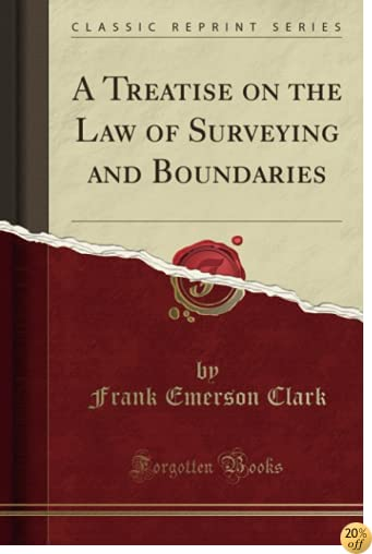 A Treatise on the Law of Surveying and Boundaries (Classic Reprint)