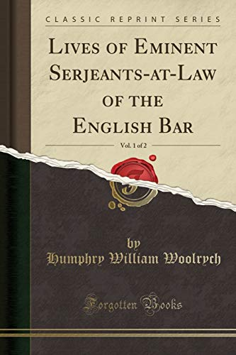 lives-of-eminent-serjeants-at-law-of-the-english-bar-vol-1-of-2-classic-reprint