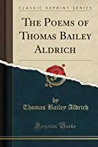 The poems of Thomas Bailey Aldrich by Thomas…
