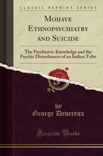 mohave-ethnopsychiatry-and-suicide-the-psychiatric-knowledge-and-the-psychic-disturbances-of-an-indian-tribe-classic-reprint