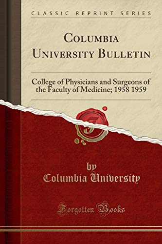 columbia-university-bulletin-college-of-physicians-and-surgeons-of-the-faculty-of-medicine-1958-1959-classic-reprint