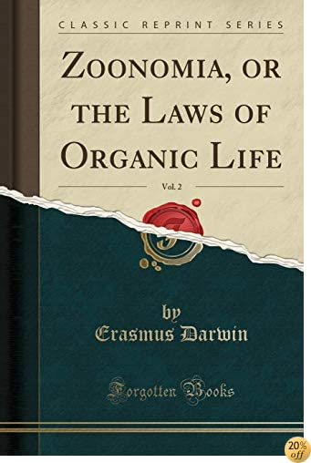 Zoonomia, or the Laws of Organic Life, Vol. 2 (Classic Reprint)