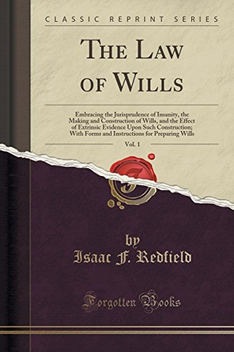 the-law-of-wills-vol-1-embracing-the-jurisprudence-of-insanity-the-making-and-construction-of-wills-and-the-effect-of-extrinsic-evidence-upon-for-preparing-wills-classic-reprint