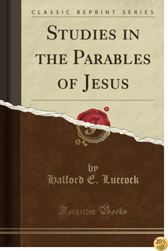 Studies in the Parables of Jesus (Classic Reprint)