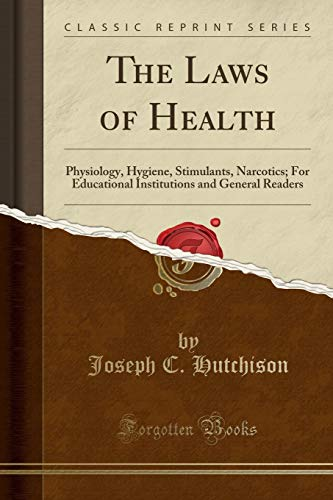 the-laws-of-health-physiology-hygiene-stimulants-narcotics-for-educational-institutions-and-general-readers-classic-reprint