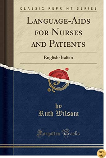 Language-Aids for Nurses and Patients: English-Italian (Classic Reprint)