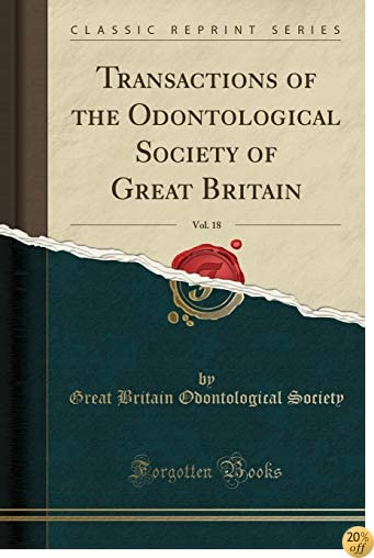 Transactions of the Odontological Society of Great Britain, Vol. 18 (Classic Reprint)