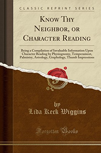 know-thy-neighbor-or-character-reading-being-a-compilation-of-invaluable-information-upon-character-reading-by-physiognomy-temperament-palmistry-thumb-impressions-classic-reprint