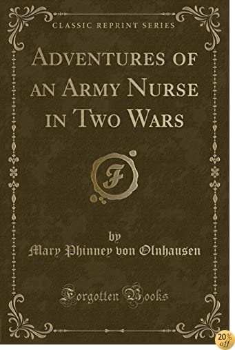 Adventures of an Army Nurse in Two Wars (Classic Reprint)