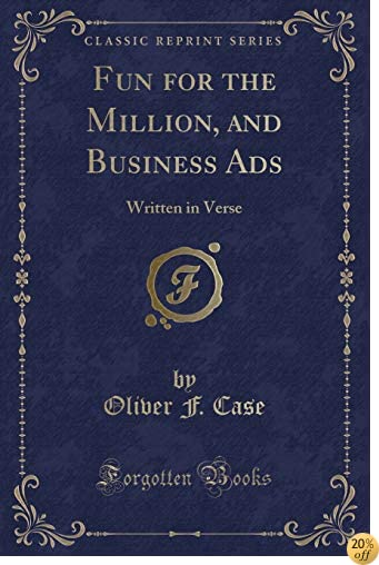 Fun for the Million, and Business Ads: Written in Verse (Classic Reprint)