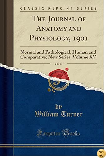 The Journal of Anatomy and Physiology, 1901, Vol. 35: Normal and Pathological, Human and Comparative; New Series, Volume XV (Classic Reprint)