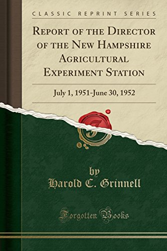 report-of-the-director-of-the-new-hampshire-agricultural-experiment-station-july-1-1951-june-30-1952-classic-reprint