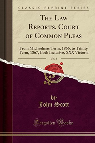 the-law-reports-court-of-common-pleas-vol-2-from-michaelmas-term-1866-to-trinity-term-1867-both-inclusive-xxx-victoria-classic-reprint