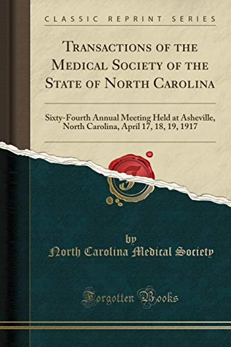 transactions-of-the-medical-society-of-the-state-of-north-carolina-sixty-fourth-annual-meeting-held-at-asheville-north-carolina-april-17-18-19-1917-classic-reprint