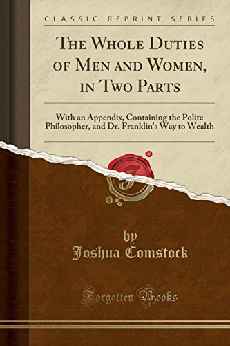 the-whole-duties-of-men-and-women-in-two-parts-with-an-appendix-containing-the-polite-philosopher-and-dr-franklins-way-to-wealth-classic-reprint