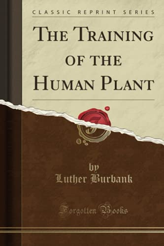 the-training-of-the-human-plant-classic-reprint