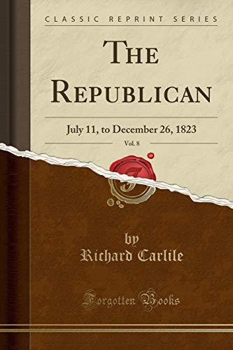 the-republican-vol-8-july-11-to-december-26-1823-classic-reprint