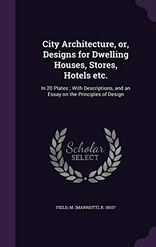 city-architecture-or-designs-for-dwelling-houses-stores-hotels-etc-in-20-plates-with-descriptions-and-an-essay-on-the-principles-of-design