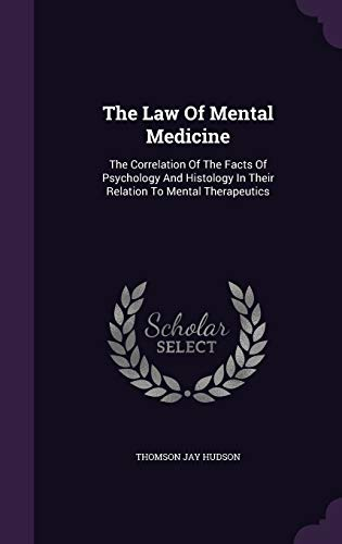 the-law-of-mental-medicine-the-correlation-of-the-facts-of-psychology-and-histology-in-their-relation-to-mental-therapeutics