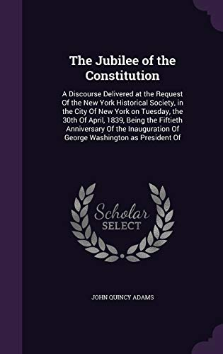 the-jubilee-of-the-constitution-a-discourse-delivered-at-the-request-of-the-new-york-historical-society-in-the-city-of-new-york-on-tuesday-the-30th-of-george-washington-as-president-of