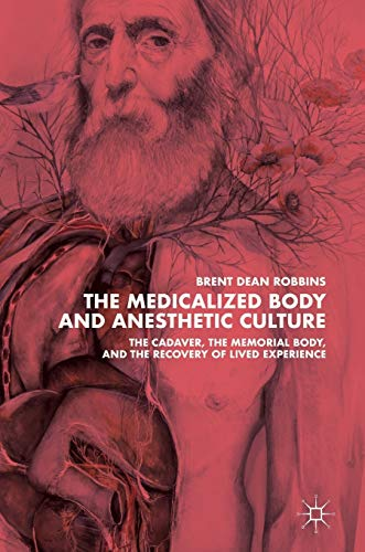 the-medicalized-body-and-anesthetic-culture-the-cadaver-the-memorial-body-and-the-recovery-of-lived-experience